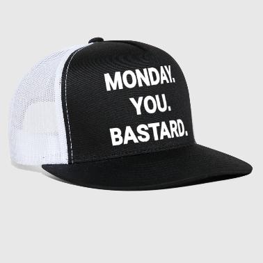 monday you bastard job weekend day fun joke - Trucker Cap