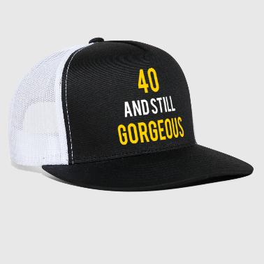 40 stillgorgeous birthday - Trucker Cap