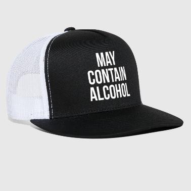 Nice May Contain Alcohol Funny Quote - Trucker Cap