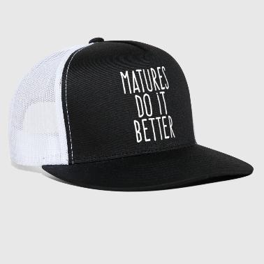 matures do it better - Trucker Cap
