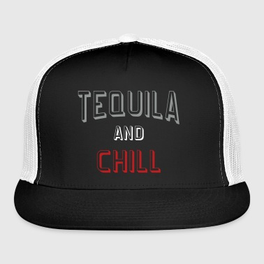 Tequila And Chill - Trucker Cap