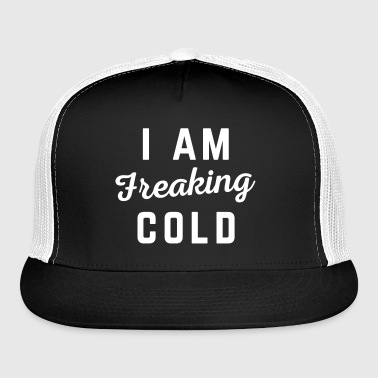 Freaking Cold Funny Quote - Trucker Cap