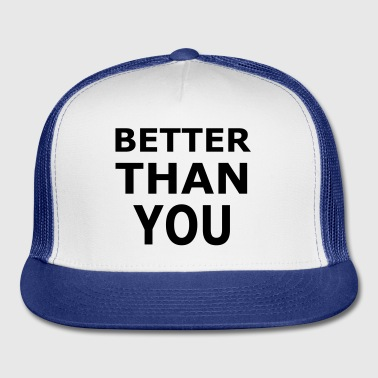 Better Than You Rude Slogan - Trucker Cap