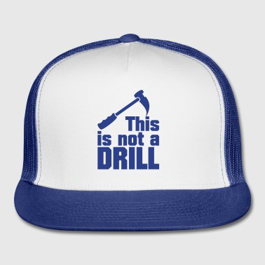 Hammer - this is not a drill (1c) - Trucker Cap