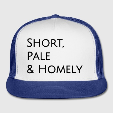Short Pale and Homely - Trucker Cap