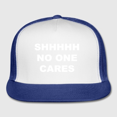 Shhhhh No One Cares - Trucker Cap