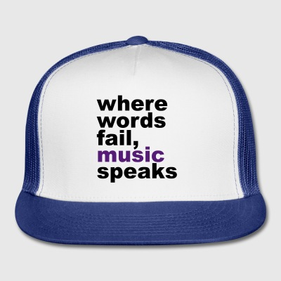 Where Words Fail, Music, Speaks - Trucker Cap