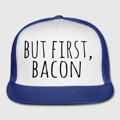 But First, Bacon - Trucker Cap