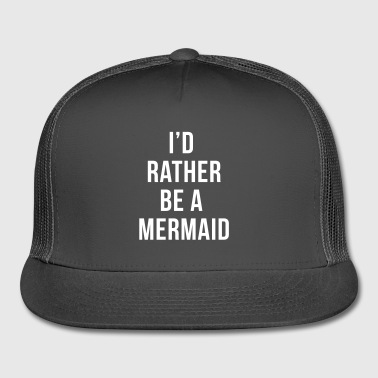 Rather Be A Mermaid Funny Quote  - Trucker Cap