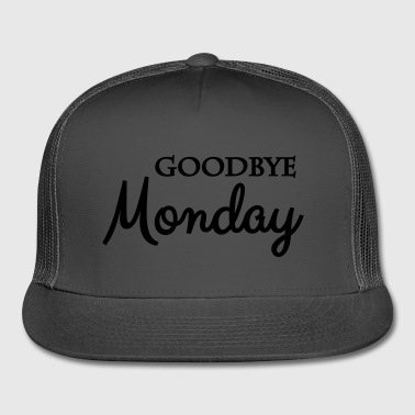 Say Goodbye Goodbye monday - Trucker Cap