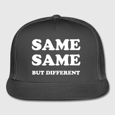 SAME SAME BUT DIFFERENT - Trucker Cap