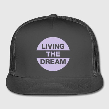 Living The Dream - Trucker Cap