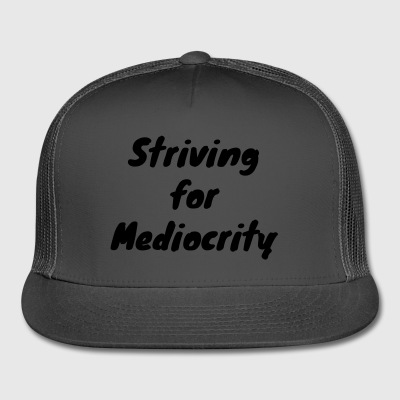 Striving for Mediocrity - Trucker Cap