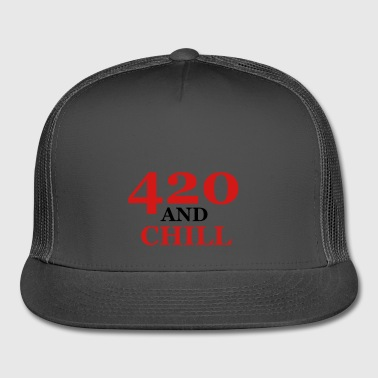 420 and chill - Trucker Cap