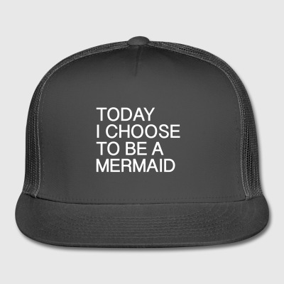 Today I choose to be a Mermaid - Trucker Cap