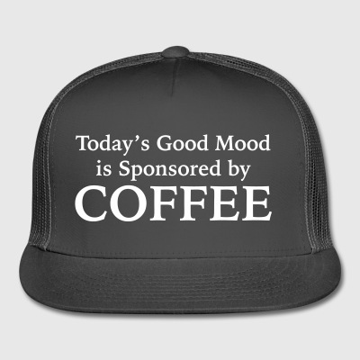 Today's Good Mood Is Sponsored By Coffee - Trucker Cap