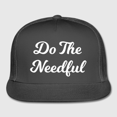 Do the needful - Trucker Cap