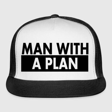 Man with a plan - Trucker Cap
