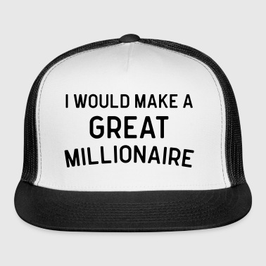 A Great Millionaire Funny Quote - Trucker Cap
