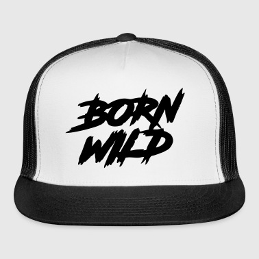 Born Wild - Trucker Cap