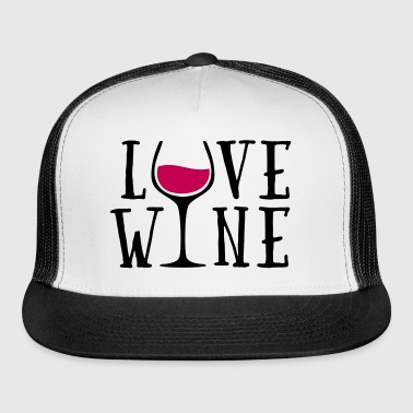 Love Wine Quote - Trucker Cap