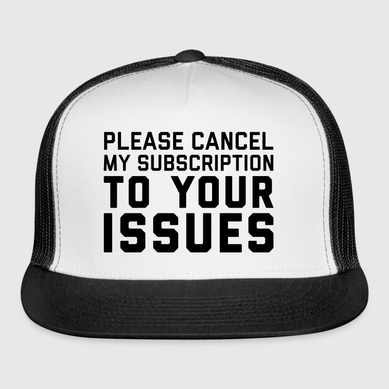 Cancel My Subscription Funny Quote - Trucker Cap