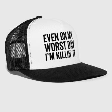 Worst Day Killin' It Gym Quote - Trucker Cap