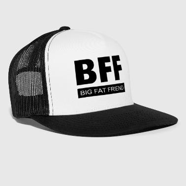 BFF - Big Fat Friend - Trucker Cap