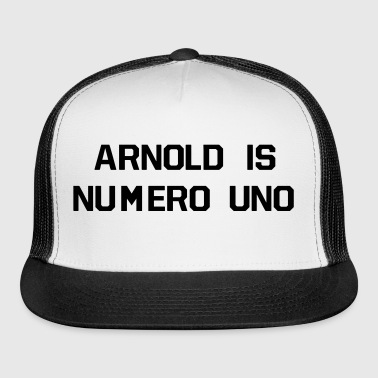 ARNOLD IS NUMERO UNO - Trucker Cap