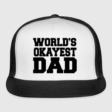 41463d31d7b World s Okayest Dad Trucker Cap