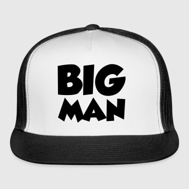 Big Man - Trucker Cap