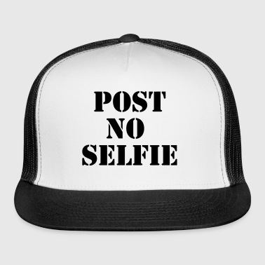 Post no selfie - Trucker Cap