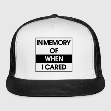 In Memory of when i cared - Trucker Cap