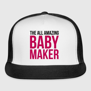 Amazing Baby Maker Funny Quote - Trucker Cap