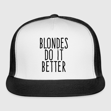 blondes do it better - Trucker Cap