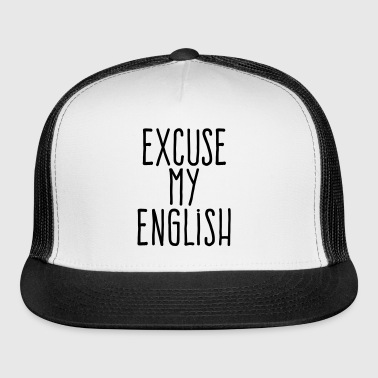 excuse my english - Trucker Cap