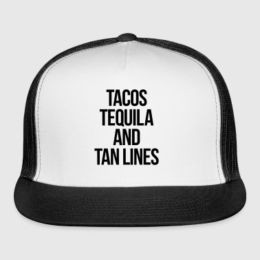 Tequila And Tan Lines Funny Quote - Trucker Cap