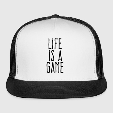 life is a game - Trucker Cap