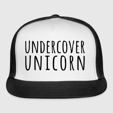 Undercover Unicorn Funny Quote - Trucker Cap