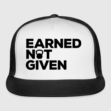 Earned Not Given Gym Quote - Trucker Cap