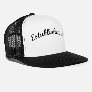 Established Established in - Trucker Cap