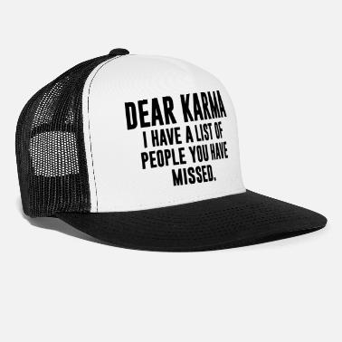 Karma Dear Karma funny humorous sarcasm saying slogan - Trucker Cap