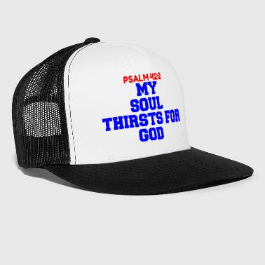 MY SOUL THIRSTS FOR GOD - Trucker Cap
