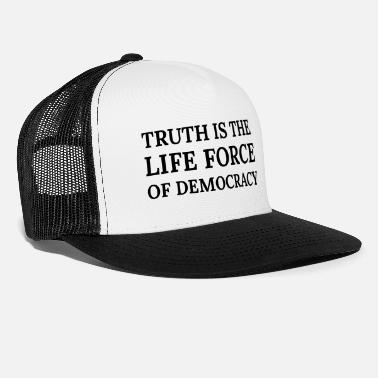 Democracy Text: Truth is the life force of democracy - Trucker Cap