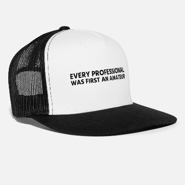 Organic Text: Every professional was an amateur (black) - Trucker Cap