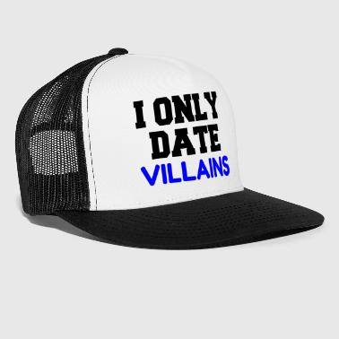 I ONLY DATE VILLAINS - Trucker Cap