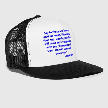 Bible Verse Say to those who have an anxious heart Be strong - Trucker Cap