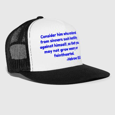 Bible Verse Consider him who endured from sinners such hostili - Trucker Cap