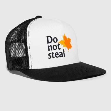 Steal Don t Steal Leave - Trucker Cap