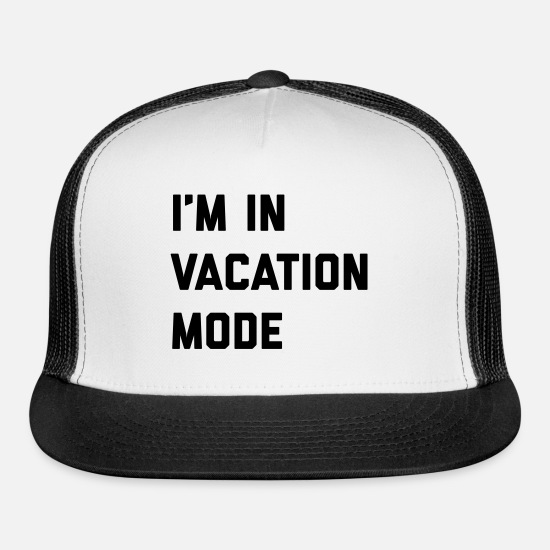 Vacation Mode Funny Quote Trucker Cap - white/black